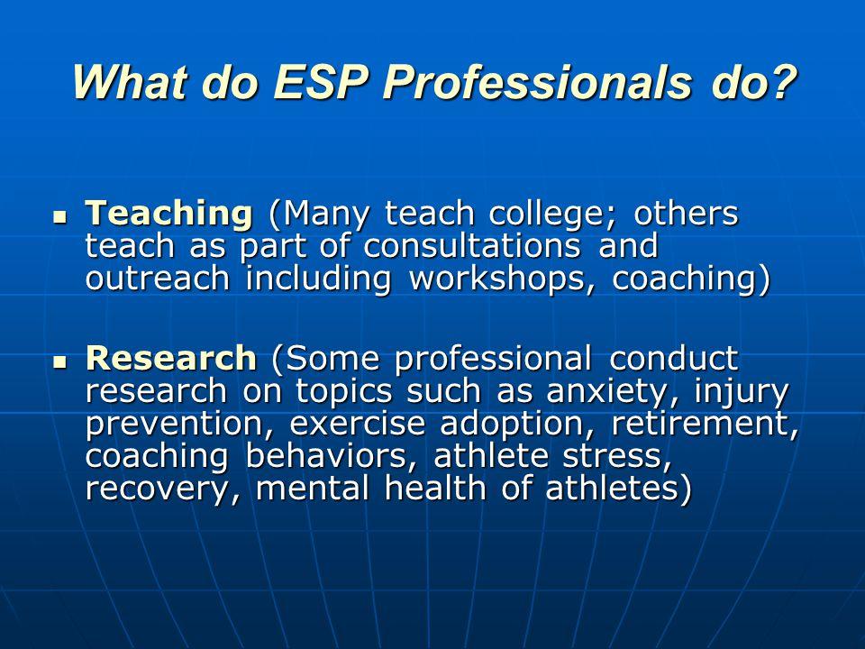 What do ESP Professionals do.Practice (Many ESP professionals are in private practice.