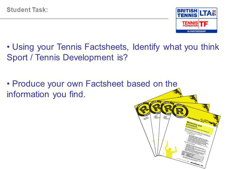 Student Task: Using your Tennis Factsheets, Identify what you think Sport / Tennis Development is.