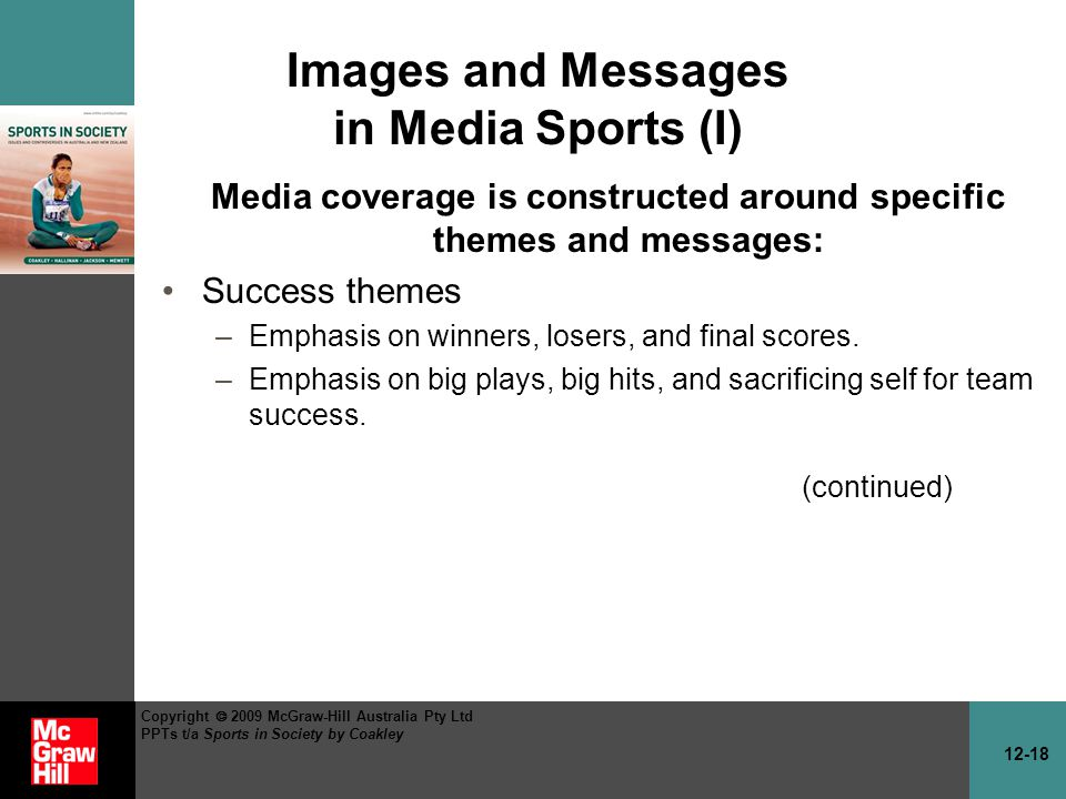 12-18 Copyright 2009 McGraw-Hill Australia Pty Ltd PPTs t/a Sports in Society by Coakley Images and Messages in Media Sports (I) Media coverage is con