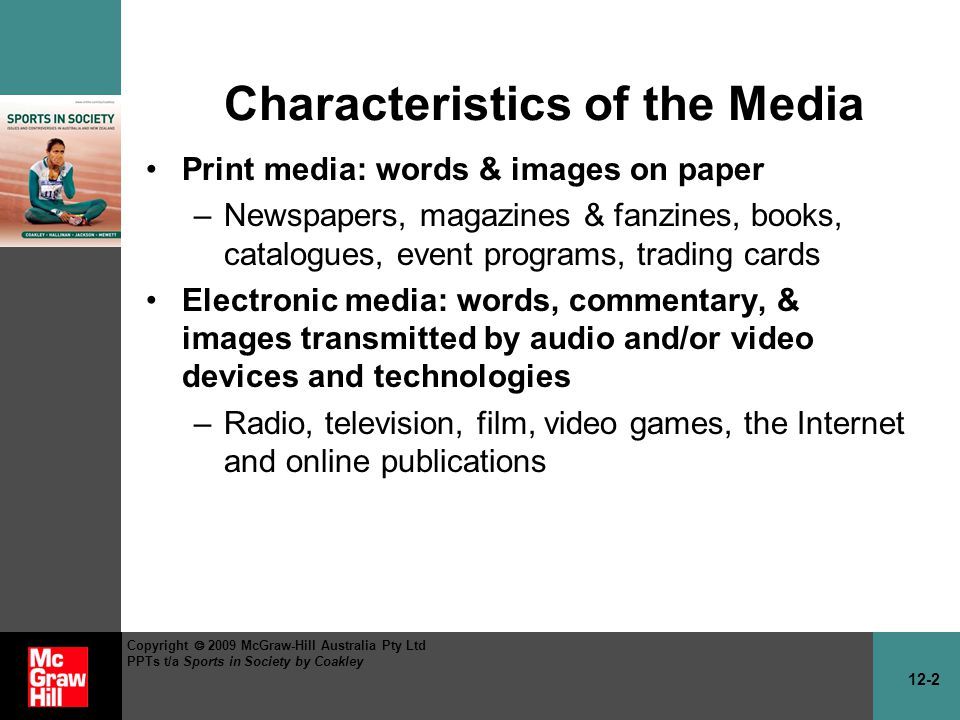 12-2 Copyright 2009 McGraw-Hill Australia Pty Ltd PPTs t/a Sports in Society by Coakley Characteristics of the Media Print media: words & images on pa