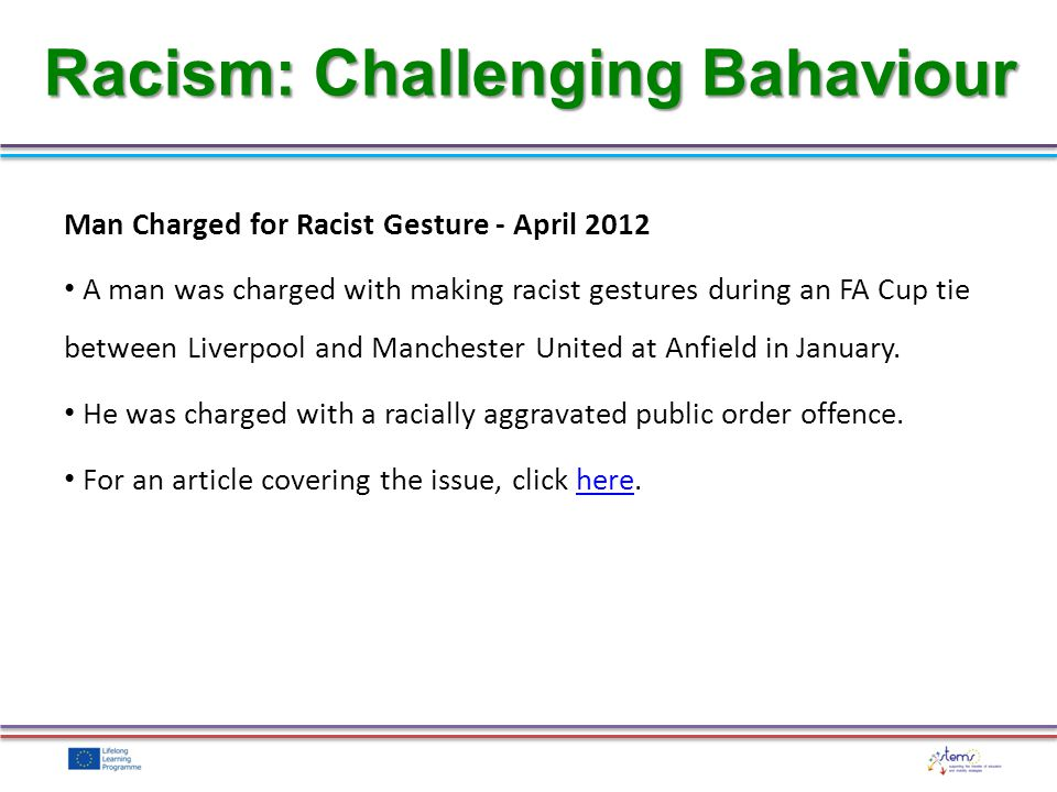 Man Charged for Racist Gesture - April 2012 A man was charged with making racist gestures during an FA Cup tie between Liverpool and Manchester United