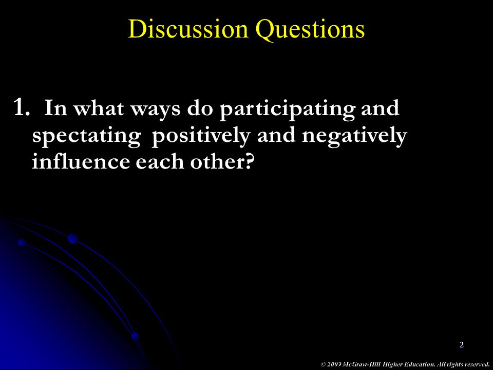 © 2009 McGraw-Hill Higher Education. All rights reserved. 2 Discussion Questions 1. In what ways do participating and spectating positively and negati