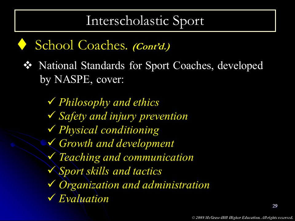 © 2009 McGraw-Hill Higher Education. All rights reserved. 29 Interscholastic Sport School Coaches. (Contd.) National Standards for Sport Coaches, deve