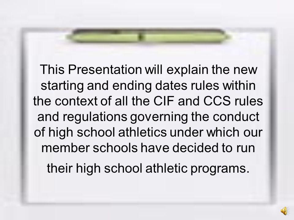 All competition and/or practice in which any CIF/CCS member school team and/or individual(s) representing that school participate, between the beginning of the fall practice start date and the 2nd Saturday in June (See CCS Bylaw Article V, Section 6), must be played during the CCS established season of sport as outlined herein.