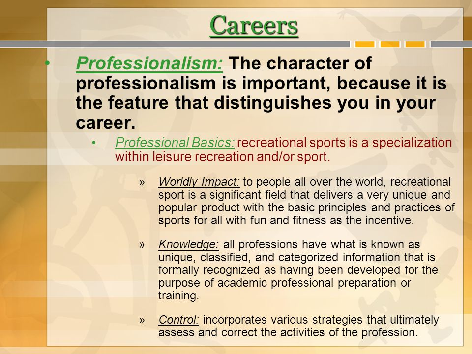 Careers Professionalism: The character of professionalism is important, because it is the feature that distinguishes you in your career. Professional