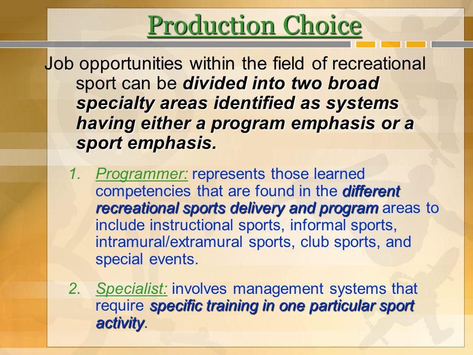 Production Choice divided into two broad specialty areas identified as systems having either a program emphasis or a sport emphasis. Job opportunities