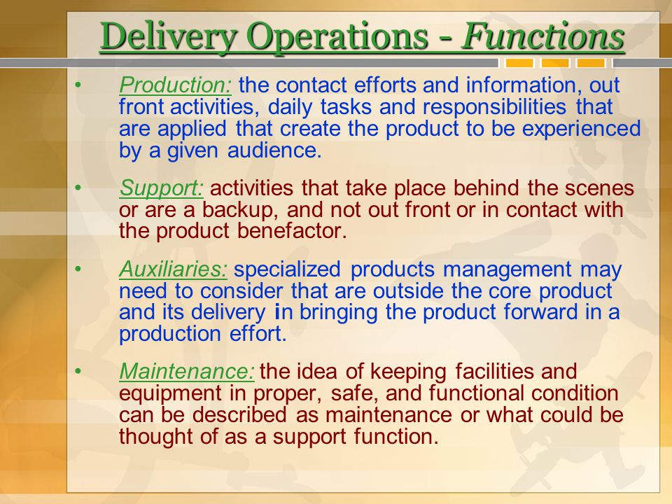 Delivery Operations - Functions Production: the contact efforts and information, out front activities, daily tasks and responsibilities that are appli