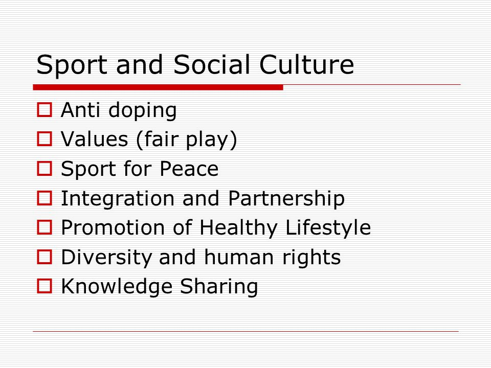 Sport and Social Culture Anti doping Values (fair play) Sport for Peace Integration and Partnership Promotion of Healthy Lifestyle Diversity and human rights Knowledge Sharing