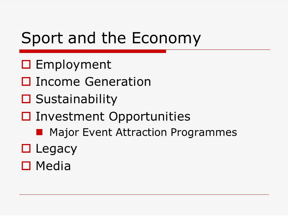 Sport and the Economy Regional initiatives Corporate participation Volunteer involvement and development Tourism Opportunities Integration with the Creative Industries (linkages) Film, Fashion, Entertainment
