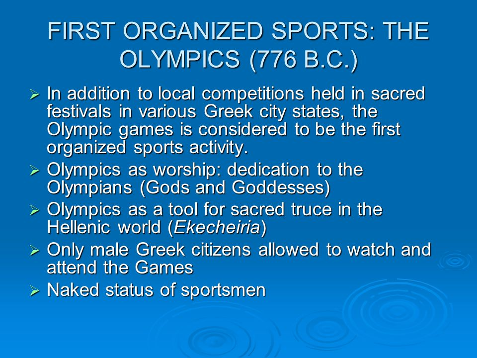 FIRST ORGANIZED SPORTS: THE OLYMPICS (776 B.C.) In addition to local competitions held in sacred festivals in various Greek city states, the Olympic g