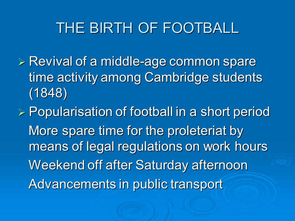THE BIRTH OF FOOTBALL Revival of a middle-age common spare time activity among Cambridge students (1848) Revival of a middle-age common spare time act