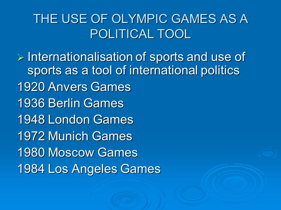 THE USE OF OLYMPIC GAMES AS A POLITICAL TOOL Internationalisation of sports and use of sports as a tool of international politics Internationalisation