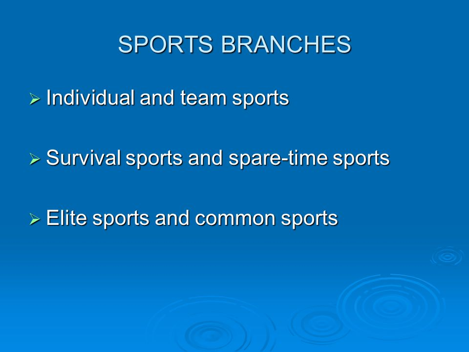 SPORTS BRANCHES Individual and team sports Individual and team sports Survival sports and spare-time sports Survival sports and spare-time sports Elit