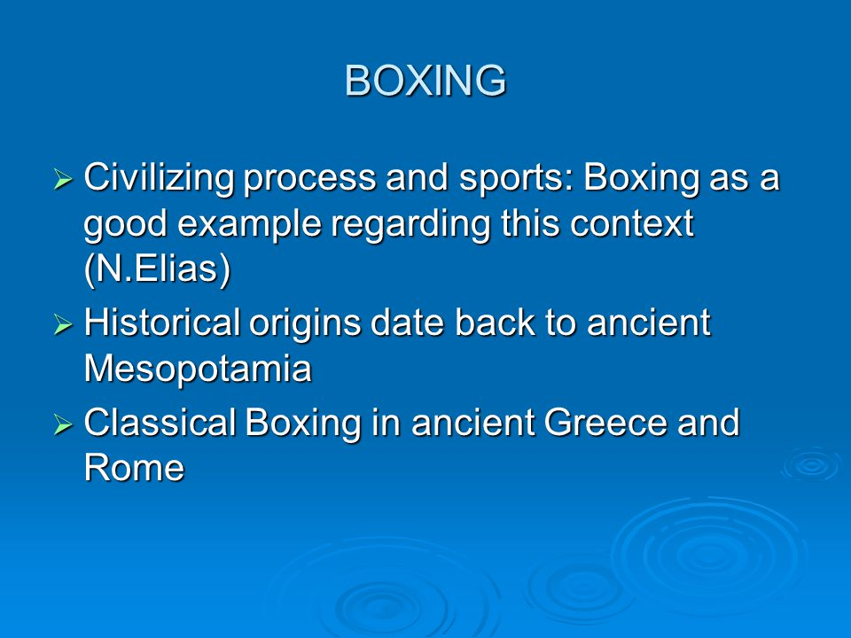 BOXING Civilizing process and sports: Boxing as a good example regarding this context (N.Elias) Civilizing process and sports: Boxing as a good exampl