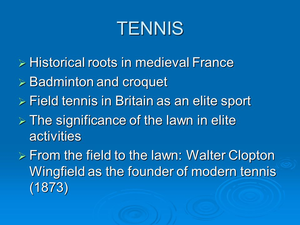 TENNIS Historical roots in medieval France Historical roots in medieval France Badminton and croquet Badminton and croquet Field tennis in Britain as