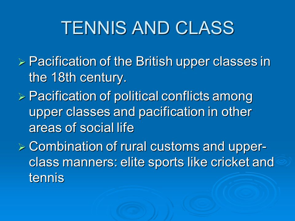 TENNIS AND CLASS Pacification of the British upper classes in the 18th century. Pacification of the British upper classes in the 18th century. Pacific