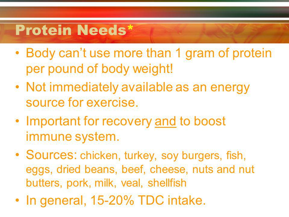 Protein Needs* Body cant use more than 1 gram of protein per pound of body weight! Not immediately available as an energy source for exercise. Importa