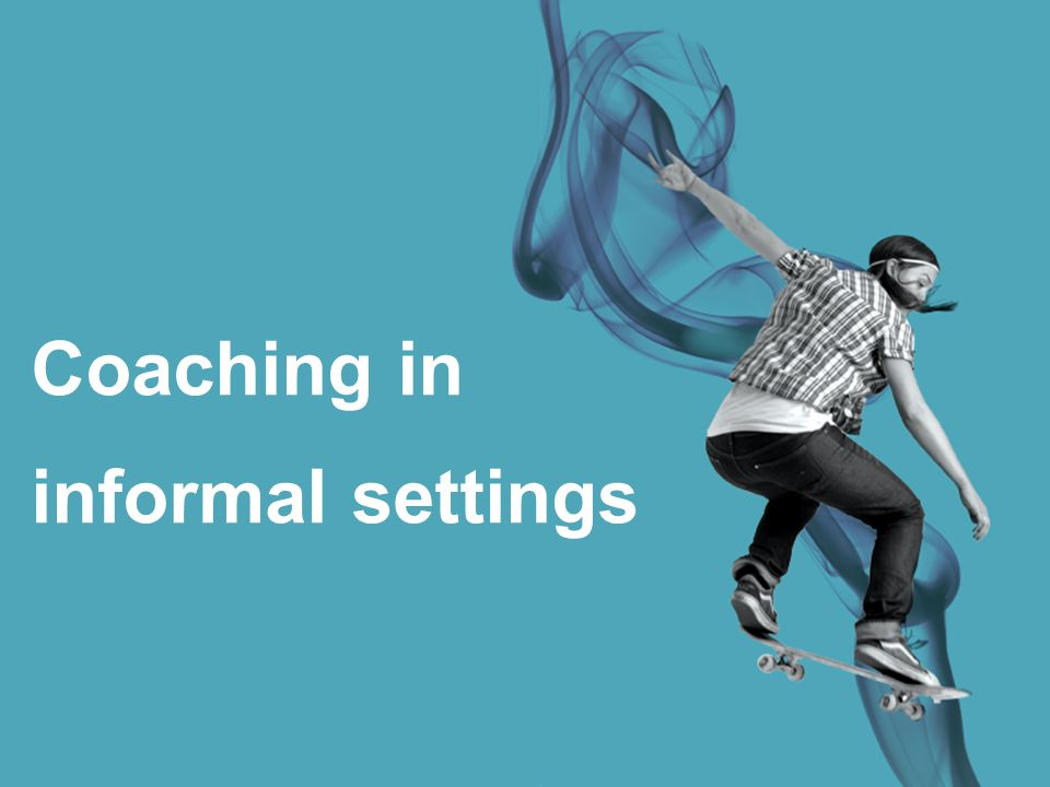 Coaching in informal settings