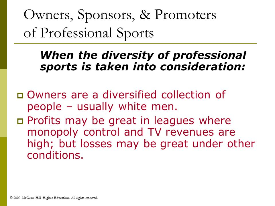 © 2007 McGraw-Hill Higher Education. All rights reserved. Owners, Sponsors, & Promoters of Professional Sports When the diversity of professional spor