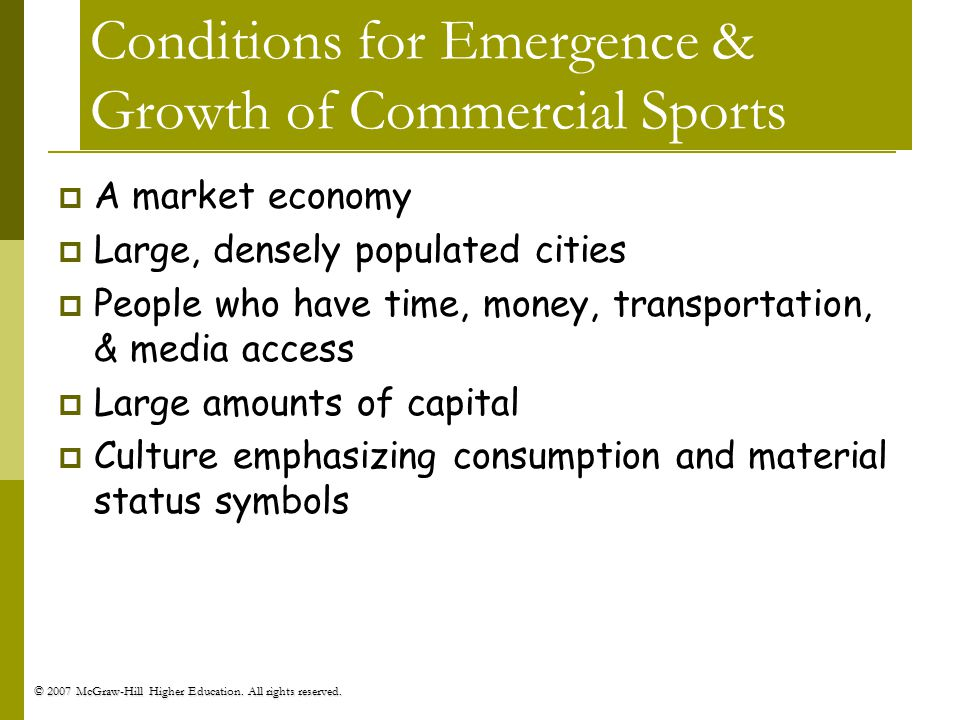 © 2007 McGraw-Hill Higher Education. All rights reserved. Conditions for Emergence & Growth of Commercial Sports A market economy Large, densely popul