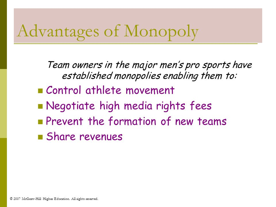 © 2007 McGraw-Hill Higher Education. All rights reserved. Advantages of Monopoly Team owners in the major mens pro sports have established monopolies