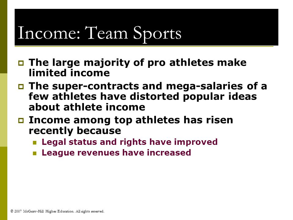 © 2007 McGraw-Hill Higher Education. All rights reserved. Income: Team Sports The large majority of pro athletes make limited income The super-contrac