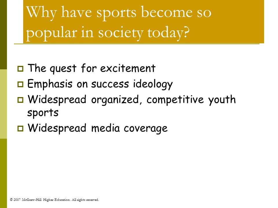 Why have sports become so popular in society today? The quest for excitement Emphasis on success ideology Widespread organized, competitive youth spor