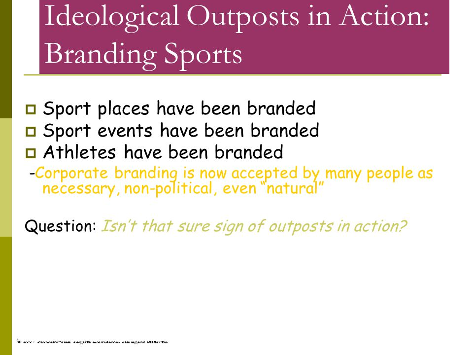 © 2007 McGraw-Hill Higher Education. All rights reserved. Ideological Outposts in Action: Branding Sports Sport places have been branded Sport events