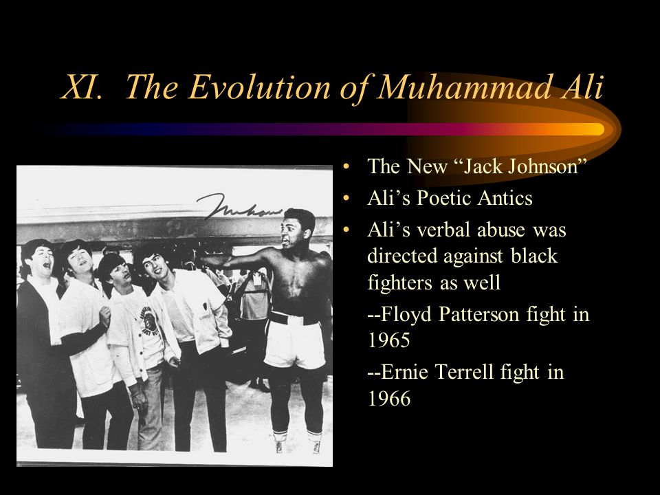 XI. The Evolution of Muhammad Ali The New Jack Johnson Alis Poetic Antics Alis verbal abuse was directed against black fighters as well --Floyd Patter