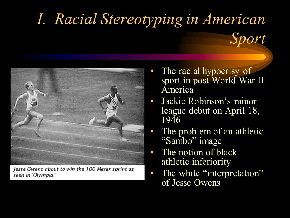 I. Racial Stereotyping in American Sport The racial hypocrisy of sport in post World War II America Jackie Robinsons minor league debut on April 18, 1