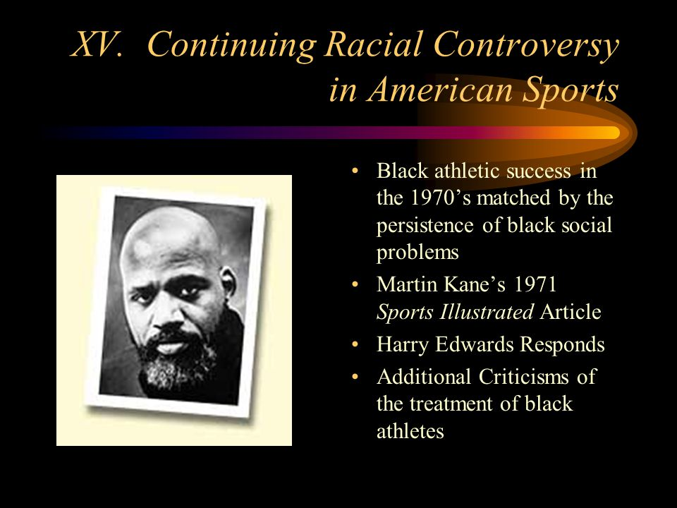 XV. Continuing Racial Controversy in American Sports Black athletic success in the 1970s matched by the persistence of black social problems Martin Ka