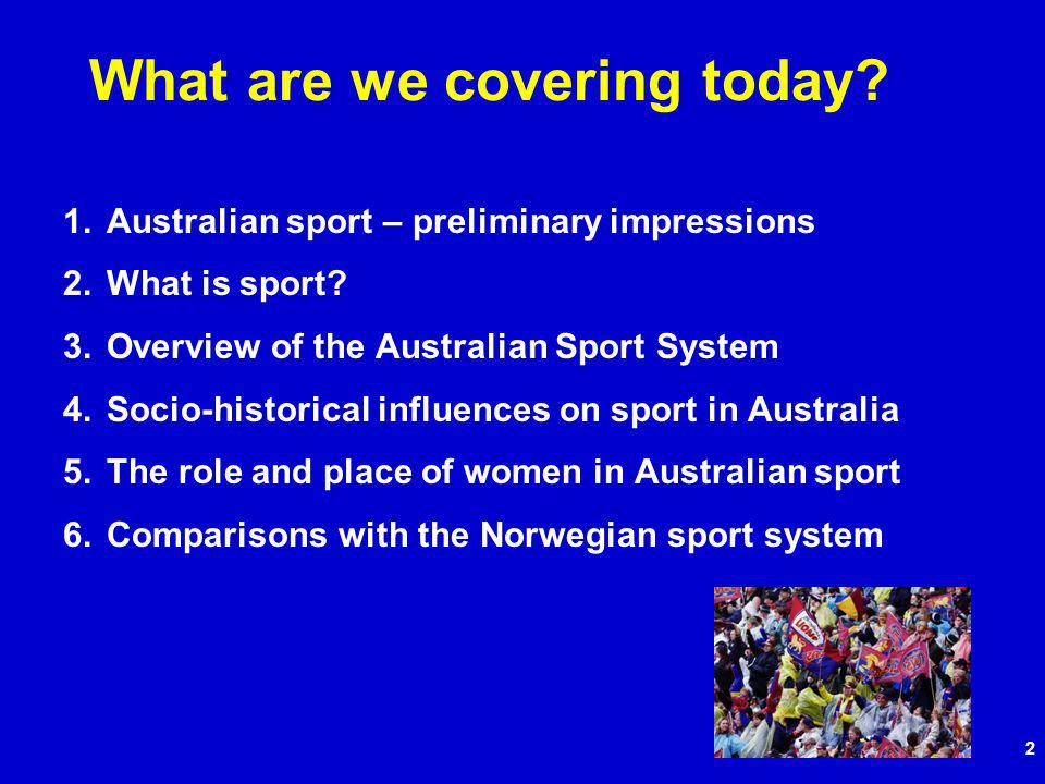 2 What are we covering today. 1.Australian sport – preliminary impressions 2.What is sport.