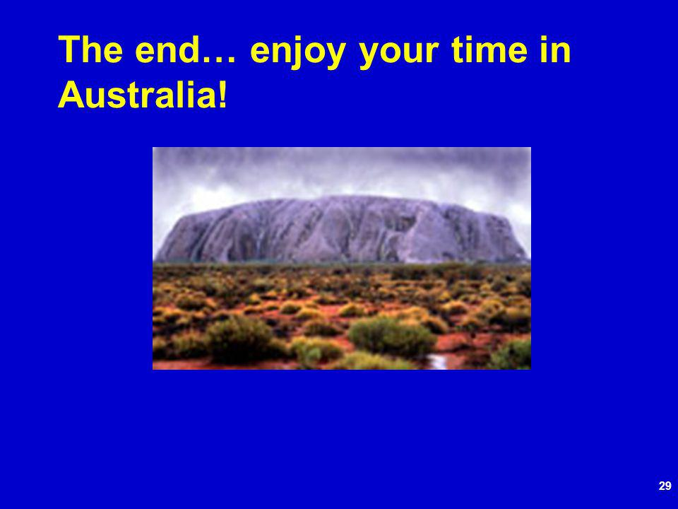 29 The end… enjoy your time in Australia!