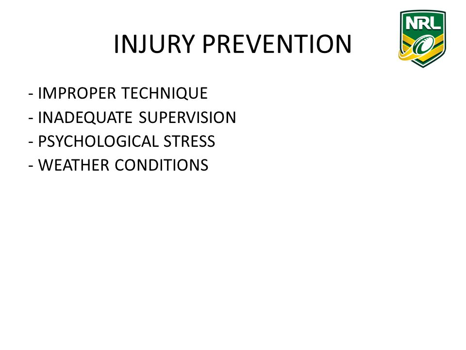 INJURY PREVENTION - IMPROPER TECHNIQUE - INADEQUATE SUPERVISION - PSYCHOLOGICAL STRESS - WEATHER CONDITIONS