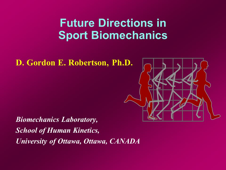 Future Directions in Sport Biomechanics D. Gordon E.