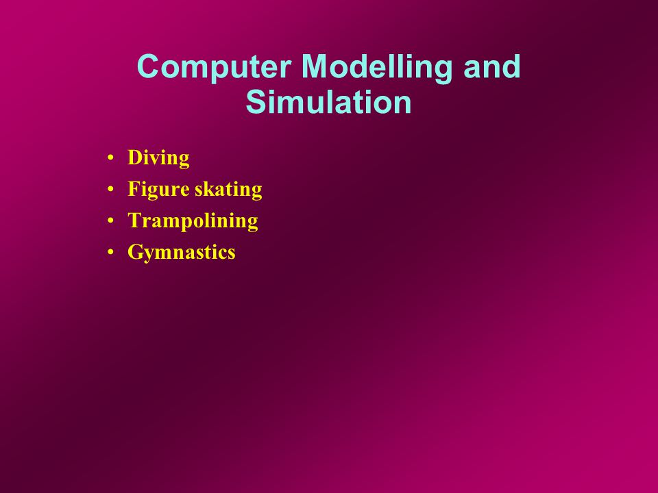 Computer Modelling and Simulation Diving Figure skating Trampolining Gymnastics