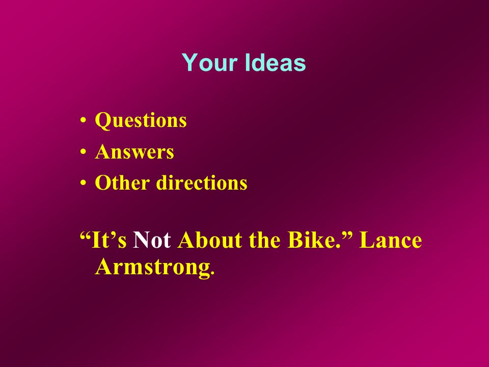 Your Ideas Questions Answers Other directions Its Not About the Bike. Lance Armstrong.