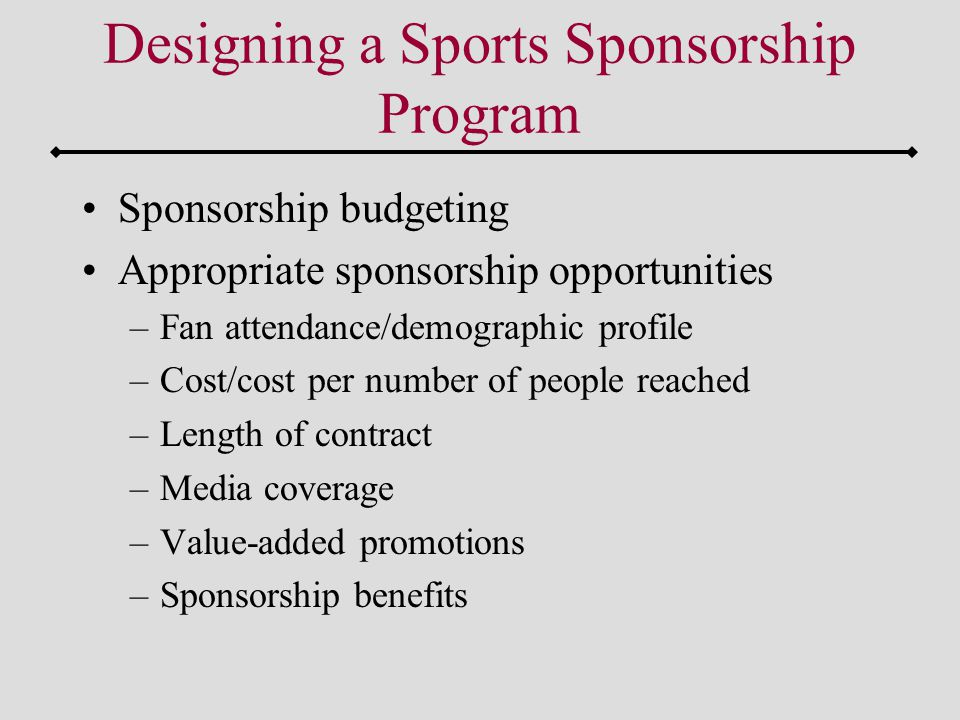 Appropriate sponsorship opportunities –Scope of sponsorship Designing a Sports Sponsorship Program