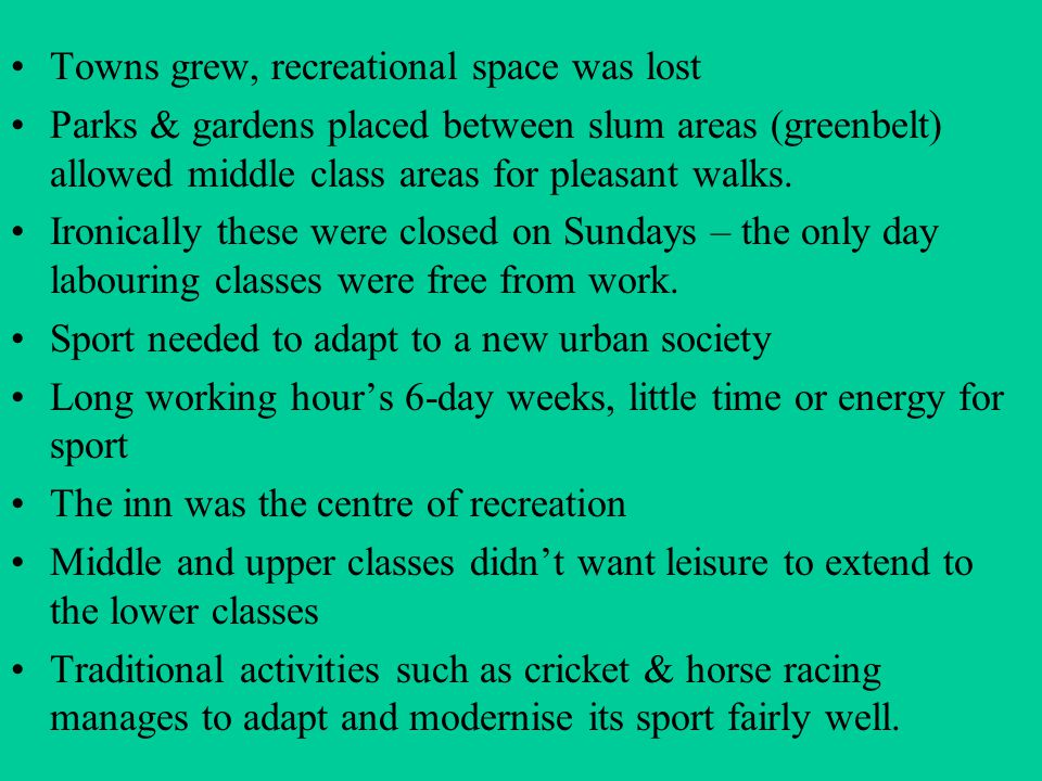 Towns grew, recreational space was lost Parks & gardens placed between slum areas (greenbelt) allowed middle class areas for pleasant walks. Ironicall