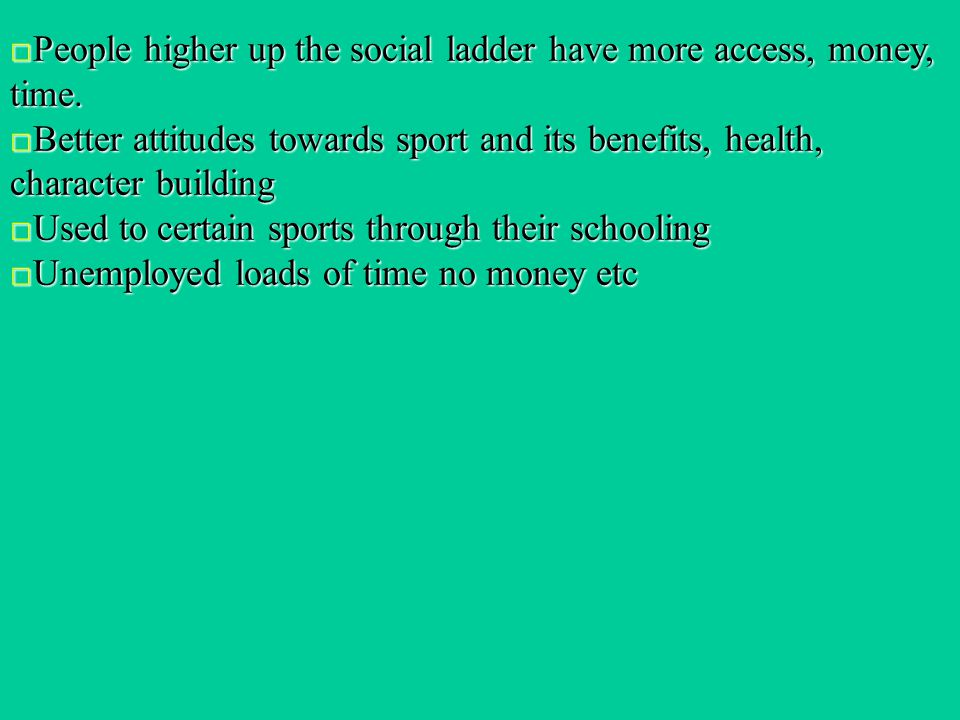 People higher up the social ladder have more access, money, time.People higher up the social ladder have more access, money, time.