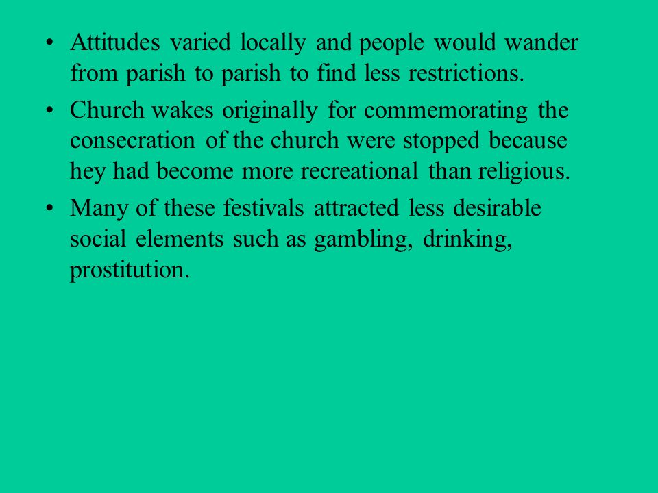 Attitudes varied locally and people would wander from parish to parish to find less restrictions.