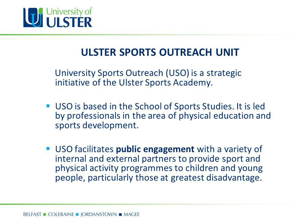 UNIT STAFF Dr Deirdre Brennan Director University Sports Outreach Room 15E01B da.brennan@ulster.ac.uk Miss Emma OBrien Hall Outreach Schools Programme Co-Ordinator Room 15E13 Tel: 028 90368196 obrien_hallemma@ulster.ac.uk Mr Richard Gormley Ulster Sports Outreach Unit Manager Room 15E13 Tel: 028 90366814 r.gormley@ulster.ac.uk Miss Natasha Rushe Sport For LIFE Project Officer Room 15E13: Tel: 028 90366815 nm.rushe@ulster.ac.uk