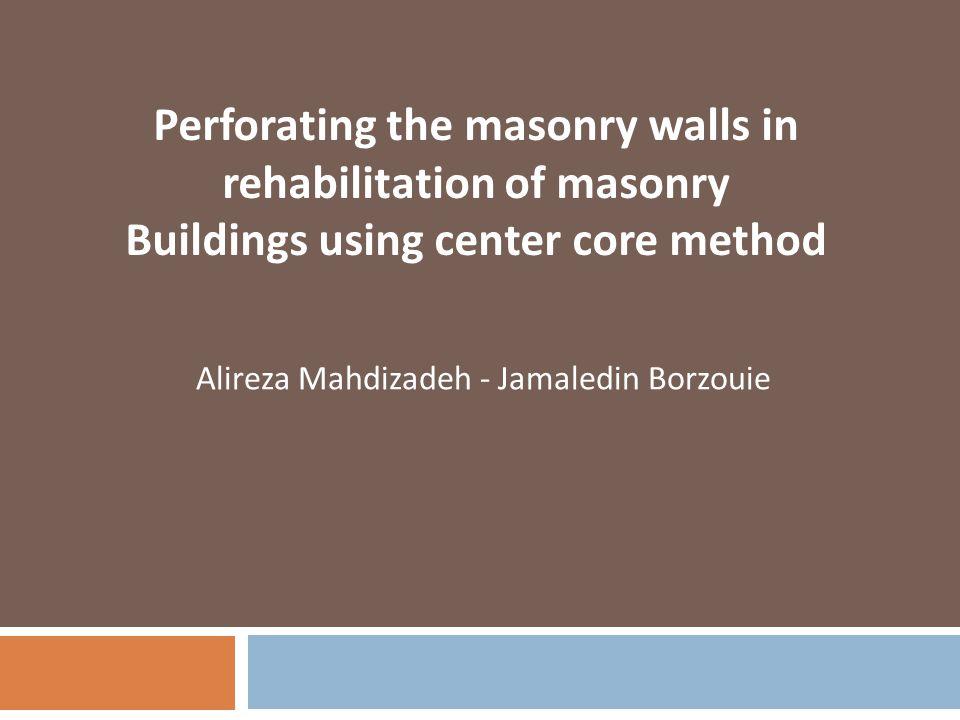 Alireza Mahdizadeh - Jamaledin Borzouie Perforating the masonry walls in rehabilitation of masonry Buildings using center core method