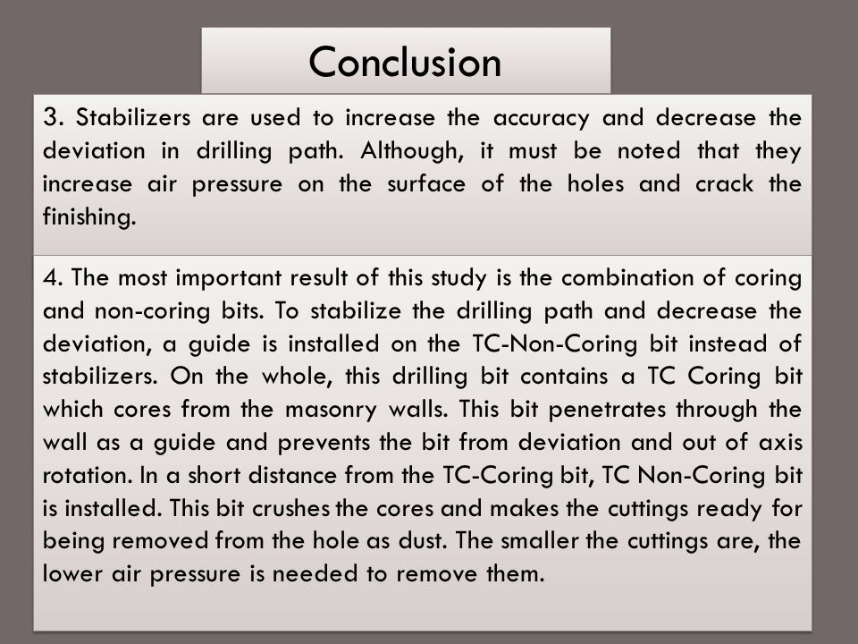 Conclusion 3. Stabilizers are used to increase the accuracy and decrease the deviation in drilling path. Although, it must be noted that they increase