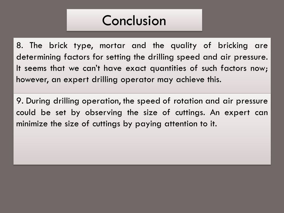 Conclusion 8. The brick type, mortar and the quality of bricking are determining factors for setting the drilling speed and air pressure. It seems tha