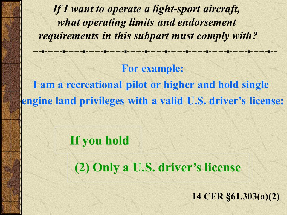 14 CFR §61.303(a)(2) If I want to operate a light-sport aircraft, what operating limits and endorsement requirements in this subpart must comply with.