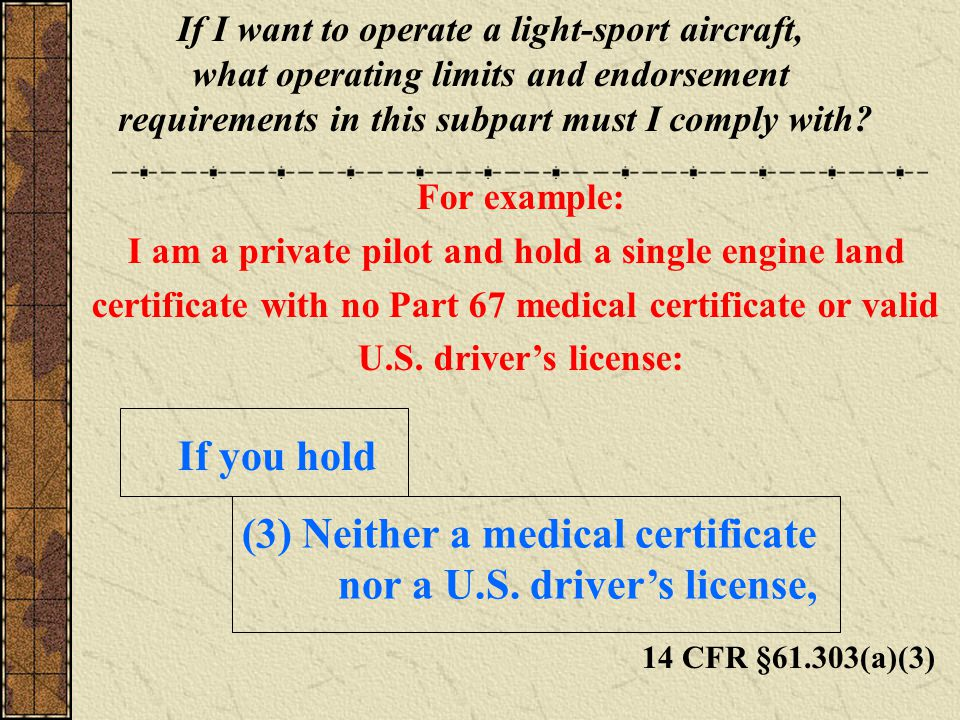 14 CFR §61.303(a)(3) If I want to operate a light-sport aircraft, what operating limits and endorsement requirements in this subpart must I comply with.