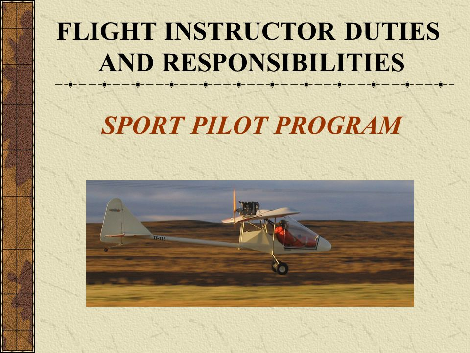 FLIGHT INSTRUCTOR DUTIES AND RESPONSIBILITIES SPORT PILOT PROGRAM
