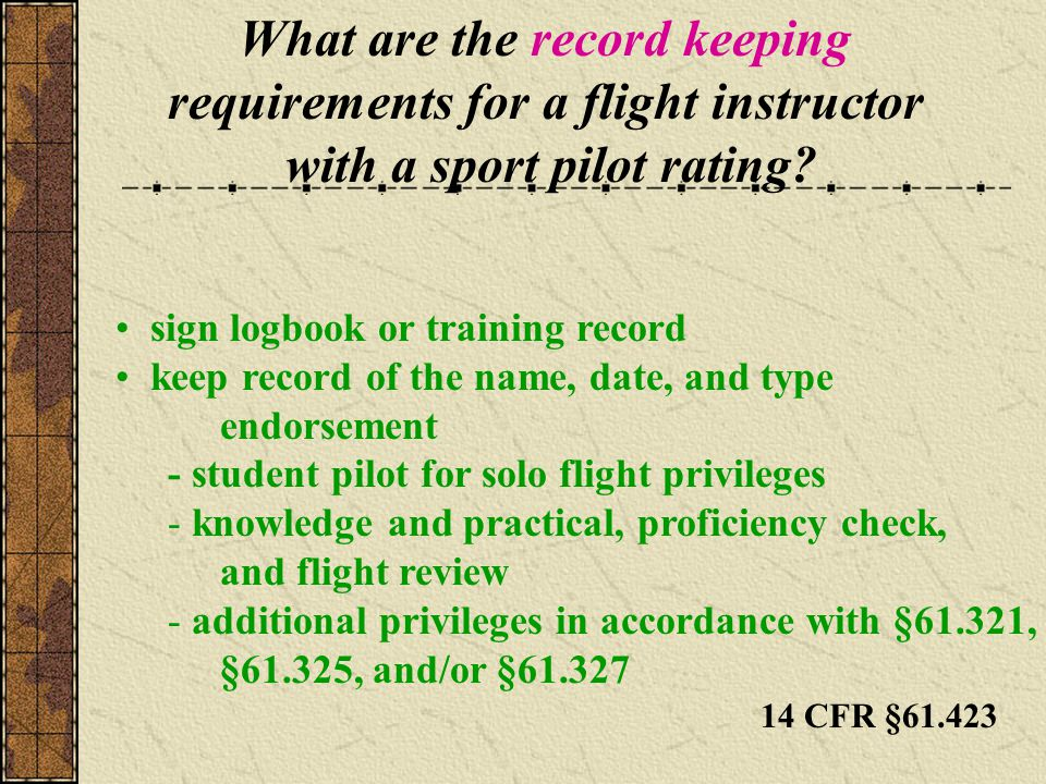 What are the record keeping requirements for a flight instructor with a sport pilot rating? sign logbook or training record keep record of the name, d