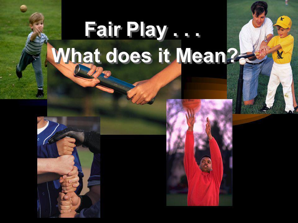 Fair Play... What does it Mean Fair Play... What does it Mean